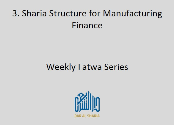 Subject of Fatwa: Sharia Structure for Manufacturing Finance