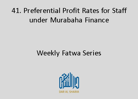 Preferential Profit Rates for Staff under Murabaha Finance