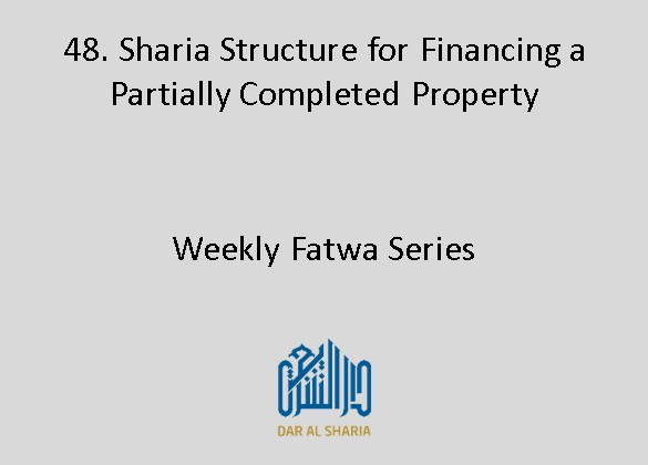 Sharia Structure for Financing a Partially Completed Property
