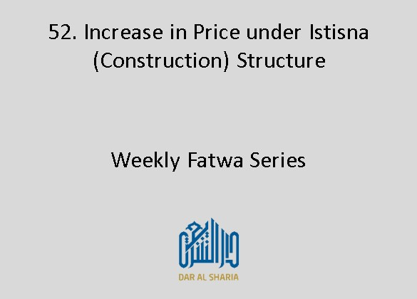 Increase in Price under Istisna (Construction) Structure