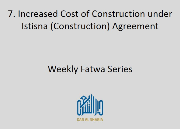 Increased Cost of Construction under Istisna (Construction) Agreement