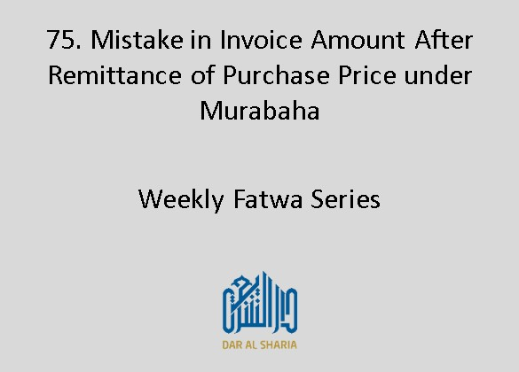 Mistake in Invoice Amount After Remittance of Purchase Price under Murabaha