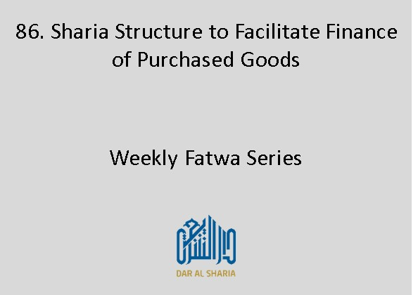 Sharia Structure to Facilitate Finance of Purchased Goods